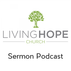 sermon podcast at Living Hope Church